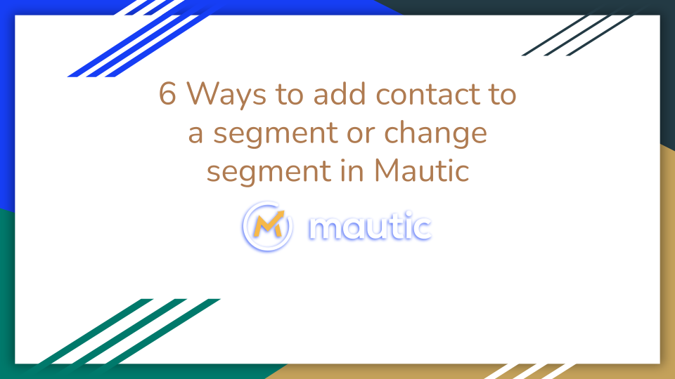 6 ways to add contact to segment in mautic